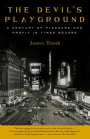 The Devil's Playground - A Century of Pleasure and Profit in Times Square ebook by James Traub