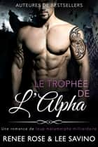 Le Trophée de l'Alpha eBook by Lee Savino, Renee Rose