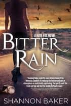 Bitter Rain - A Kate Fox Novel ebook by Shannon Baker
