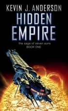 Hidden Empire - The Saga Of Seven Suns - Book One ebook by Kevin J. Anderson
