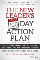 The New Leader's 100-Day Action Plan - How to Take Charge, Build or Merge Your Team, and Get Immediate Results ebook by George B. Bradt, Jayme A. Check, John A. Lawler