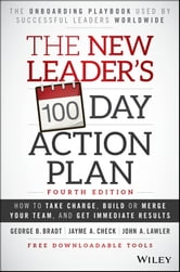 The New Leader's 100-Day Action Plan - How to Take Charge, Build or Merge Your Team, and Get Immediate Results ebook by George B. Bradt,Jayme A. Check,John A. Lawler