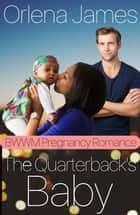 The Quarterback's Baby (BWWM Pregnancy Romance) ebook by Orlena James