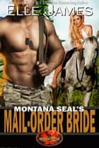 Montana SEAL's Mail-Order Bride 電子書 by Elle James