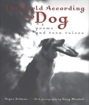 The World According to Dog - Poems and Teen Voices ebook by Joyce Sidman, Doug Mindell