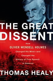 The Great Dissent - How Oliver Wendell Holmes Changed His Mind--and Changed the History of Free Speech in America ebook by Kobo.Web.Store.Products.Fields.ContributorFieldViewModel
