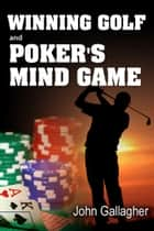 Winning Golf and Poker's Mind Game ebook by John Gallagher