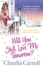 Will You Still Love Me Tomorrow? ebook by Claudia Carroll