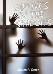 Captives in the Shadows ebook by Steven R. Green