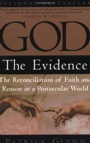 God: The Evidence - The Reconciliation of Faith and Reason in a Postsecular World ebook by Patrick Glynn