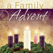 A Family Advent - Keeping the Savior in the Season ebook by Thomas Nelson Books