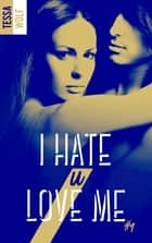 I hate U love me - tome 1 ebook by Tessa Wolf