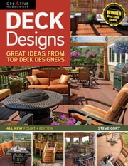 Deck Designs, 4th Edition: Great Ideas from Top Deck Designers ebook by Steve Cory