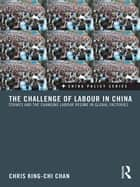 The Challenge of Labour in China ebook by Chris King-chi Chan