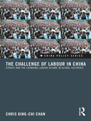 The Challenge of Labour in China - Strikes and the Changing Labour Regime in Global Factories ebook by Chris King-chi Chan