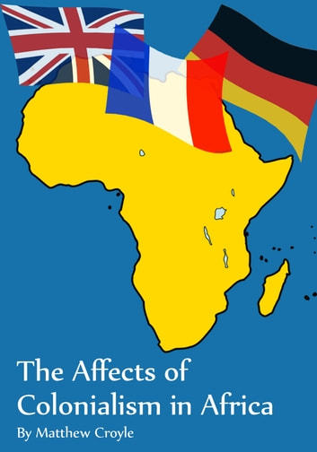 The Affects of Colonialism in Africa ebook by Matthew Croyle