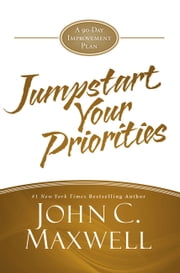 JumpStart Your Priorities - A 90-Day Improvement Plan ebook by John C. Maxwell