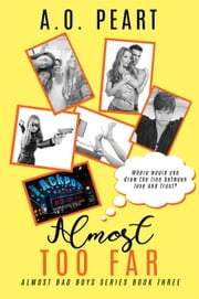 Almost Too Far - Almost Bad Boys, #3 ebook by A.O. Peart
