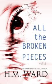 All The Broken Pieces - Vol 2 ebook by H.M. Ward