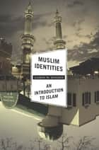 Muslim Identities - An Introduction to Islam ebook by Aaron Hughes