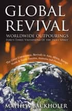 Global Revival, Worldwide Outpourings, Forty-Three Visitations of the Holy Spirit - The Great Commission, Revivals in Asia, Africa, Europe, North & South America, Australia and Oceania ebook by Mathew Backholer