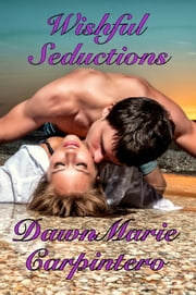 Wishful Seductions ebook by DawnMarie Carpintero