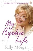 My Psychic Life ebook by Sally Morgan