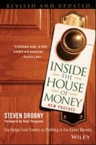 Inside the House of Money - Top Hedge Fund Traders on Profiting in the Global Markets ebook by Steven Drobny, Niall Ferguson