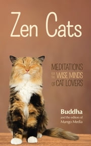 Zen Cats - Meditations for the Wise Minds of Cat Lovers ebook by Gautama Buddha,Mango Media