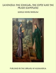 Lavengro: The Scholar, The Gypsy and The Priest (Complete) ebook by George Henry Borrow