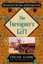 The Foreigner's Gift ebook by Fouad Ajami