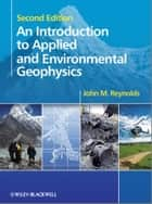 An Introduction to Applied and Environmental Geophysics ebook by John M. Reynolds