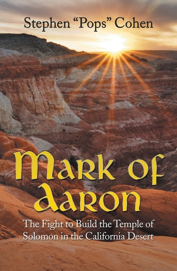 Mark of Aaron - The Fight to Build the Temple of Solomon in the California Desert ebook by Stephen Cohen