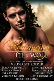 Romancing the Wolf ebook by Heather Long,Melissa Schroeder,Brandy Walker,Desiree Holt,Jennifer Kacey,Rebecca Royce,Cara Carnes,Virginia Nelson,Saranna DeWylde,Gayle Donnelly