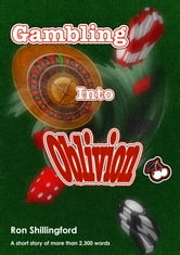 Gambling Into Oblivion ebook by Ron Shillingford