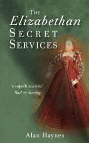 The Elizabethan Secret Services ebook by Alan Haynes