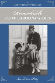 More than Petticoats: Remarkable South Carolina Women ebook by Lee Davis Perry