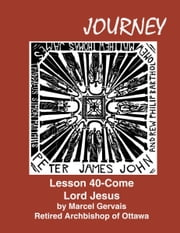Journey Lesson 40 Come Lord Jesus ebook by Marcel Gervais