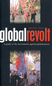 Global Revolt - A Guide to the Movements against Globalization ebook by Amory Starr