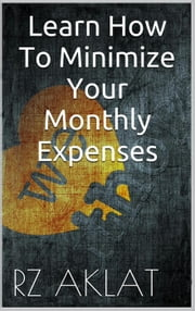 Learn How To Minimize Your Monthly Expenses ebook by RZ Aklat