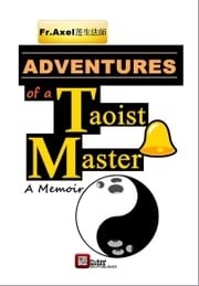 Adventures of a Taoist Master ebook by Father Axel