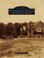 The Overlook of Cleveland and Cleveland Heights ebook by Marian J. Morton