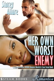 Her Own Worst Enemy - A Sexy Interracial BWWM Romance Novelette from Steam Books ebook by Stacey Allure,Steam Books