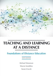 Teaching and Learning at a Distance - Foundations of Distance Education, 6th Edition ebook by Michael Simonson,Sharon Smaldino,Susan M. Zvacek
