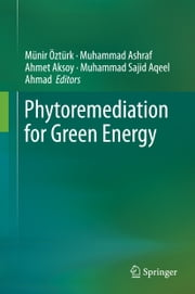Phytoremediation for Green Energy ebook by Münir Öztürk,Muhammad Ashraf,Ahmet Aksoy,M. S. A. Ahmad