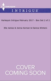 Harlequin Intrigue February 2017 - Box Set 2 of 2 - Hot Combat\Eagle Warrior\Wild Montana ebook by Elle James,Jenna Kernan,Danica Winters