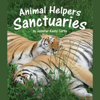 Animal Helpers: Sanctuaries audiobook by Jennifer Keats Curtis