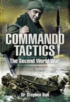 Commando Tactics - The Second World War ebook by Dr. Stephen Bull