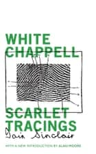 White Chappell, Scarlet Tracings ebook by Iain Sinclair, Alan Moore