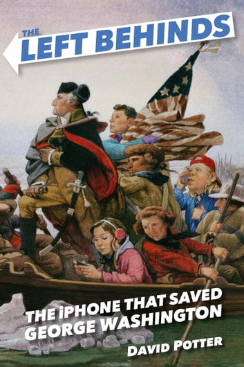 The Left Behinds: The iPhone that Saved George Washington ebook by David Potter